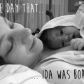The day that… Ida was born!