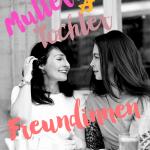 #friends <br/> Wenn die Freundinnen Mutter & Tochter sind…